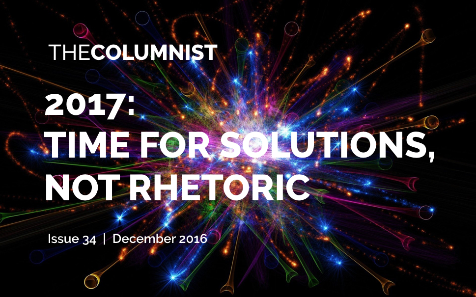 The Columnist | Issue 34 | 2017: Time for Solutions, Not Rhetoric