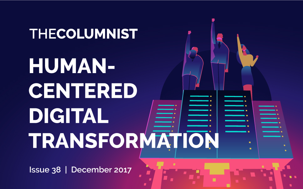 The Columnist | Issue 38 | 2017: Human-centered Digital Transformation