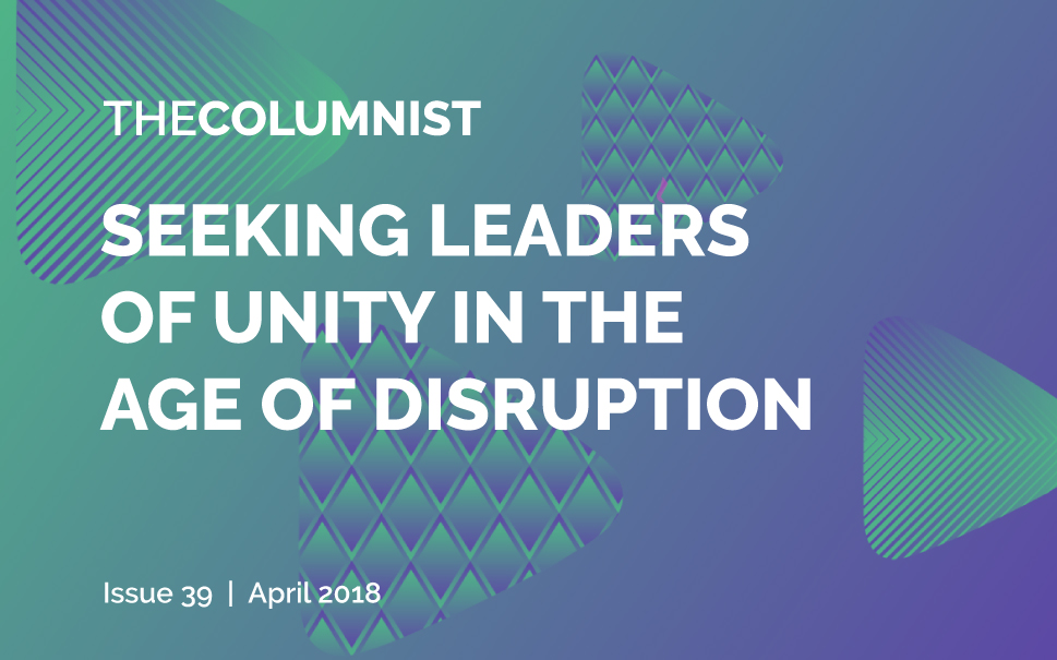 The Columnist | Issue 39: Seeking Leaders of Unity in an Age of Disruption